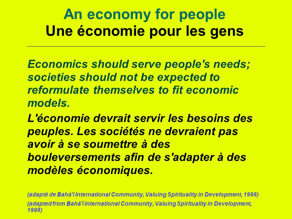 An economy for people Une économie pour les gens Economics should serve people's needs; societies should not be expected to reformulate themselves to