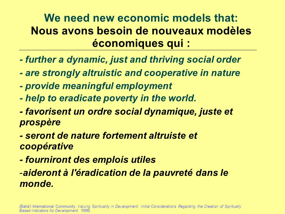 We need new economic models that: Nous avons besoin de nouveaux modèles économiques qui : - further a dynamic, just and thriving social order - are st
