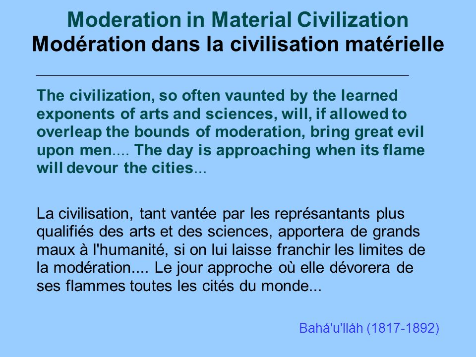 Moderation in Material Civilization Modération dans la civilisation matérielle The civilization, so often vaunted by the learned exponents of arts and