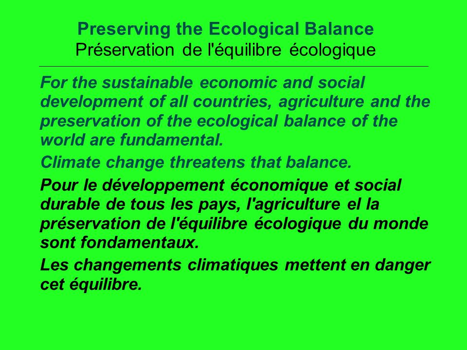 Preserving the Ecological Balance Préservation de l équilibre écologique For the sustainable economic and social development of all countries, agriculture and the preservation of the ecological balance of the world are fundamental.