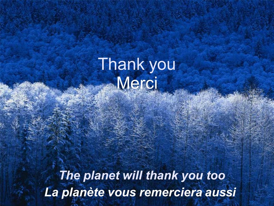 Thank you Merci The planet will thank you too La planète vous remerciera aussi