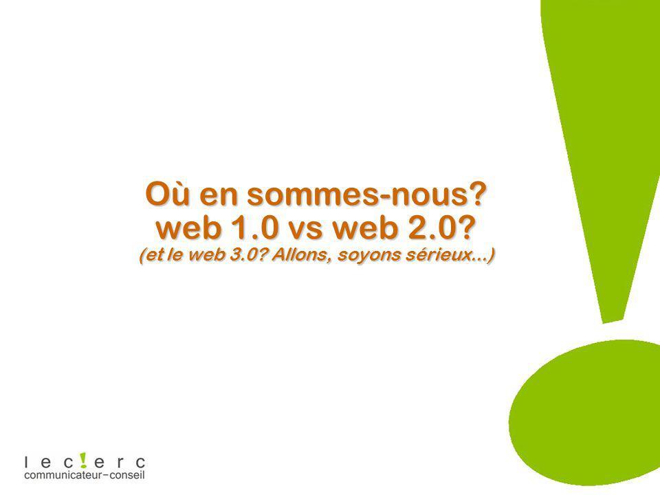 Où en sommes-nous web 1.0 vs web 2.0 (et le web 3.0 Allons, soyons sérieux...)