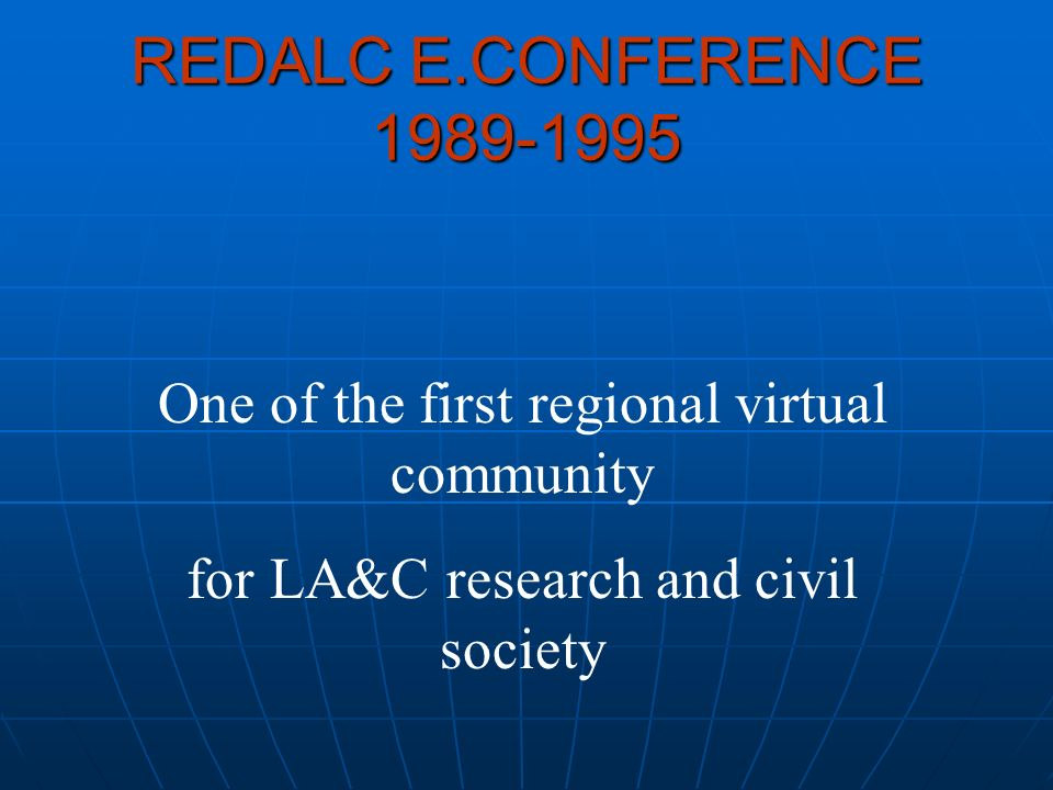 REDALC E.CONFERENCE 1989-1995 One of the first regional virtual community for LA&C research and civil society