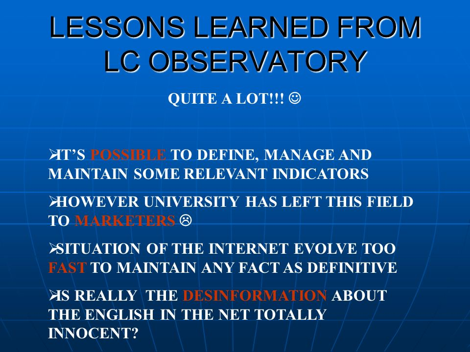LESSONS LEARNED FROM LC OBSERVATORY QUITE A LOT!!! ITS POSSIBLE TO DEFINE, MANAGE AND MAINTAIN SOME RELEVANT INDICATORS HOWEVER UNIVERSITY HAS LEFT TH