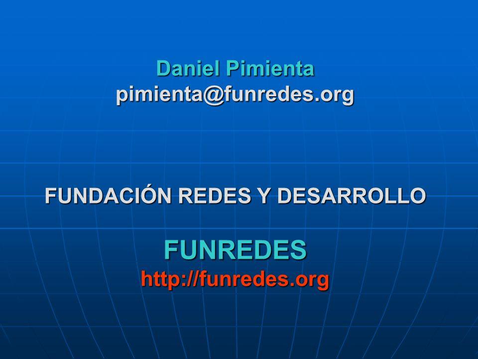 Daniel Pimienta pimienta@funredes.org FUNDACIÓN REDES Y DESARROLLO FUNREDES http://funredes.org