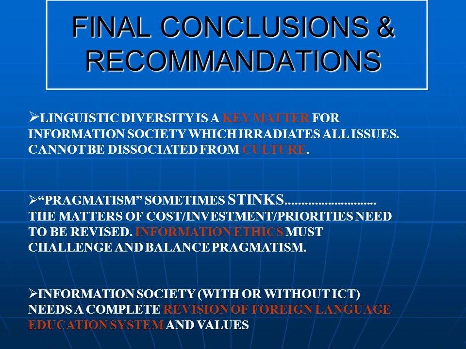 FINAL CONCLUSIONS & RECOMMANDATIONS LINGUISTIC DIVERSITY IS A KEY MATTER FOR INFORMATION SOCIETY WHICH IRRADIATES ALL ISSUES.