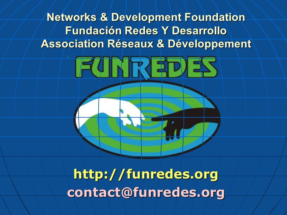 Networks & Development Foundation Fundación Redes Y Desarrollo Association Réseaux & Développement http://funredes.orgcontact@funredes.org