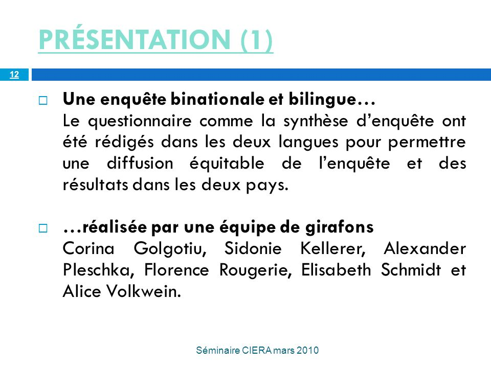 PRÉSENTATION (1) Une enquête binationale et bilingue… Le questionnaire comme la synthèse denquête ont été rédigés dans les deux langues pour permettre une diffusion équitable de lenquête et des résultats dans les deux pays.