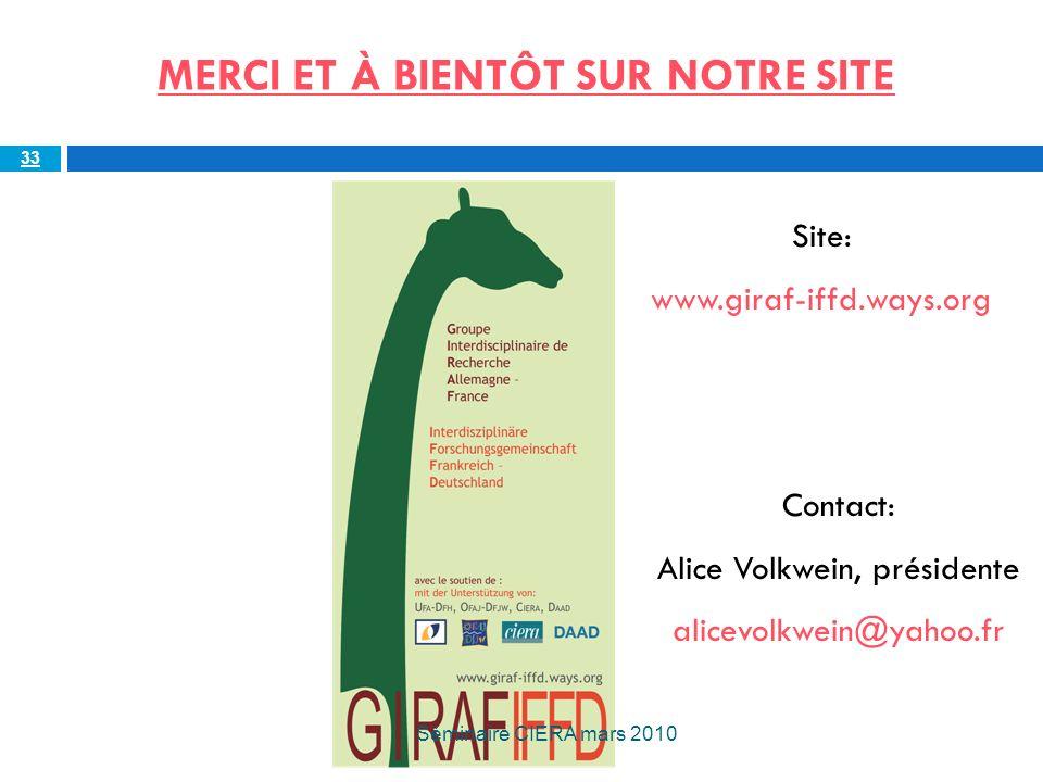 33 Contact: Alice Volkwein, présidente alicevolkwein@yahoo.fr MERCI ET À BIENTÔT SUR NOTRE SITE Site: www.giraf-iffd.ways.org Séminaire CIERA mars 2010