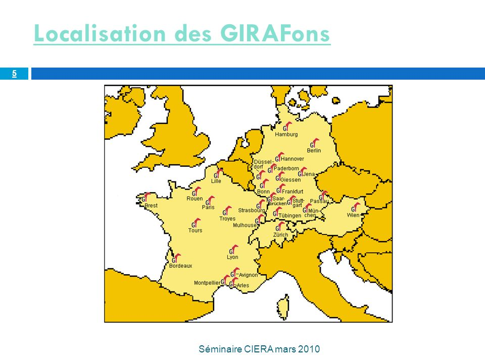 Localisation des GIRAFons Séminaire CIERA mars 2010 5