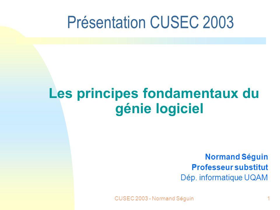 CUSEC 2003 - Normand Séguin1 Présentation CUSEC 2003 Les principes fondamentaux du génie logiciel Normand Séguin Professeur substitut Dép.
