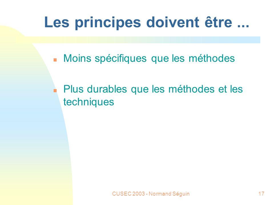 CUSEC 2003 - Normand Séguin17 Les principes doivent être...