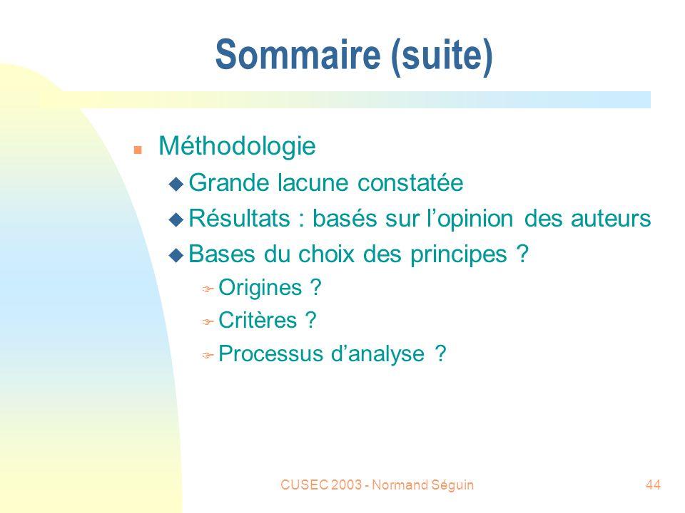 CUSEC 2003 - Normand Séguin44 Sommaire (suite) n Méthodologie u Grande lacune constatée u Résultats : basés sur lopinion des auteurs u Bases du choix des principes .