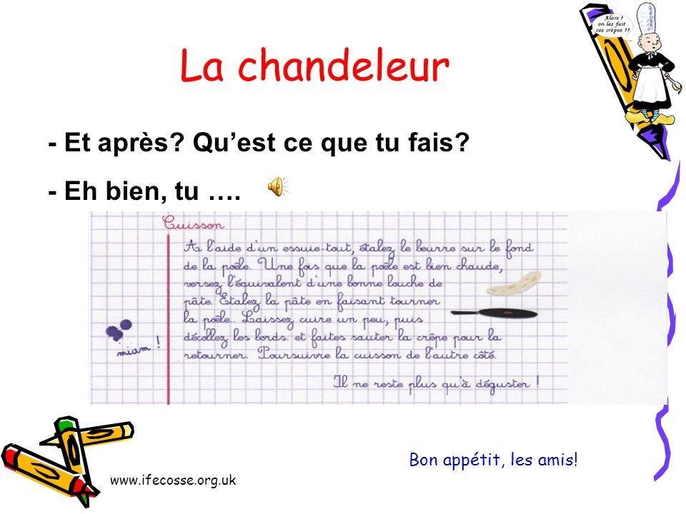 www.ifecosse.org.uk La chandeleur -Et comment tu fais la pâte à crêpes? -Dans un grand saladier, tu ….