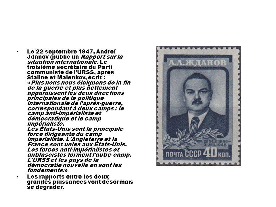 Le 22 septembre 1947, Andreï Jdanov (publie un Rapport sur la situation internationale. Le troisième secrétaire du Parti communiste de l'URSS, après S