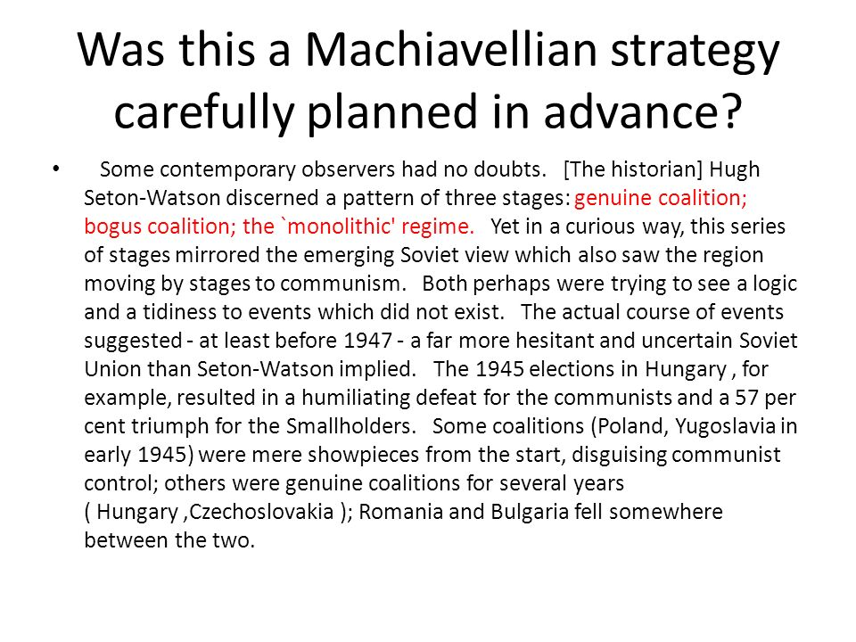 Was this a Machiavellian strategy carefully planned in advance? Some contemporary observers had no doubts. [The historian] Hugh Seton-Watson discerned
