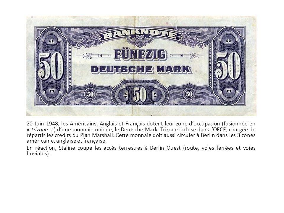 Les causes du Blocus 20 Juin 1948, les Américains, Anglais et Français dotent leur zone doccupation (fusionnée en « trizone ») dune monnaie unique, le