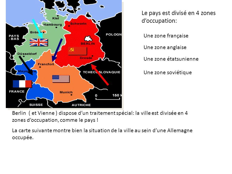 Le pays est divisé en 4 zones doccupation: Une zone française Une zone anglaise Une zone étatsunienne Une zone soviétique Berlin ( et Vienne ) dispose