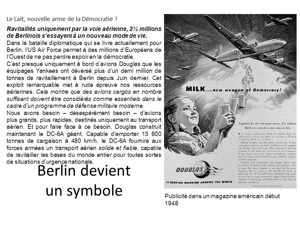 Berlin devient un symbole Le Lait, nouvelle arme de la Démocratie ! Ravitaillés uniquement par la voie aérienne, 2½ millions de Berlinois sessayent à