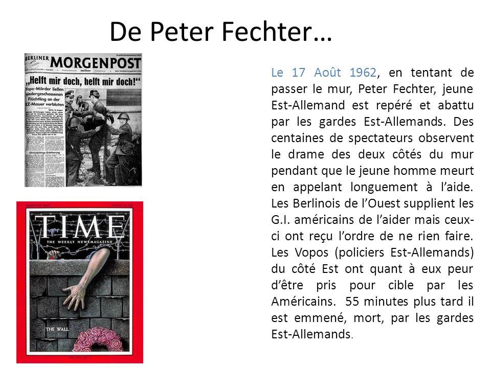 De Peter Fechter… Le 17 Août 1962, en tentant de passer le mur, Peter Fechter, jeune Est-Allemand est repéré et abattu par les gardes Est-Allemands. D