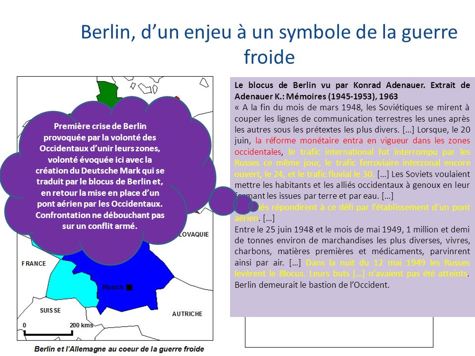 Berlin, dun enjeu à un symbole de la guerre froide Le blocus de Berlin vu par Konrad Adenauer. Extrait de Adenauer K.: Mémoires (1945-1953), 1963 « A
