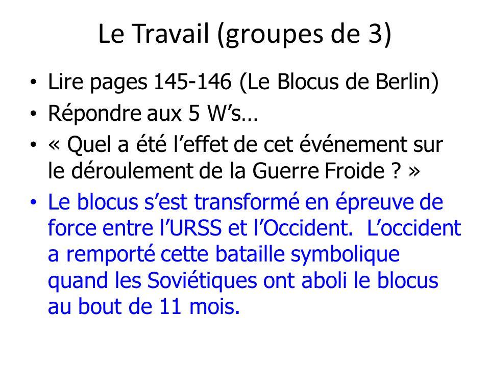 Le Travail (groupes de 3) Lire pages 145-146 (Le Blocus de Berlin) Répondre aux 5 Ws… « Quel a été leffet de cet événement sur le déroulement de la Gu