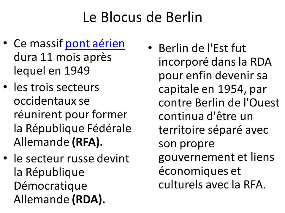 Le Blocus de Berlin Ce massif pont aérien dura 11 mois après lequel en 1949pont aérien les trois secteurs occidentaux se réunirent pour former la Répu