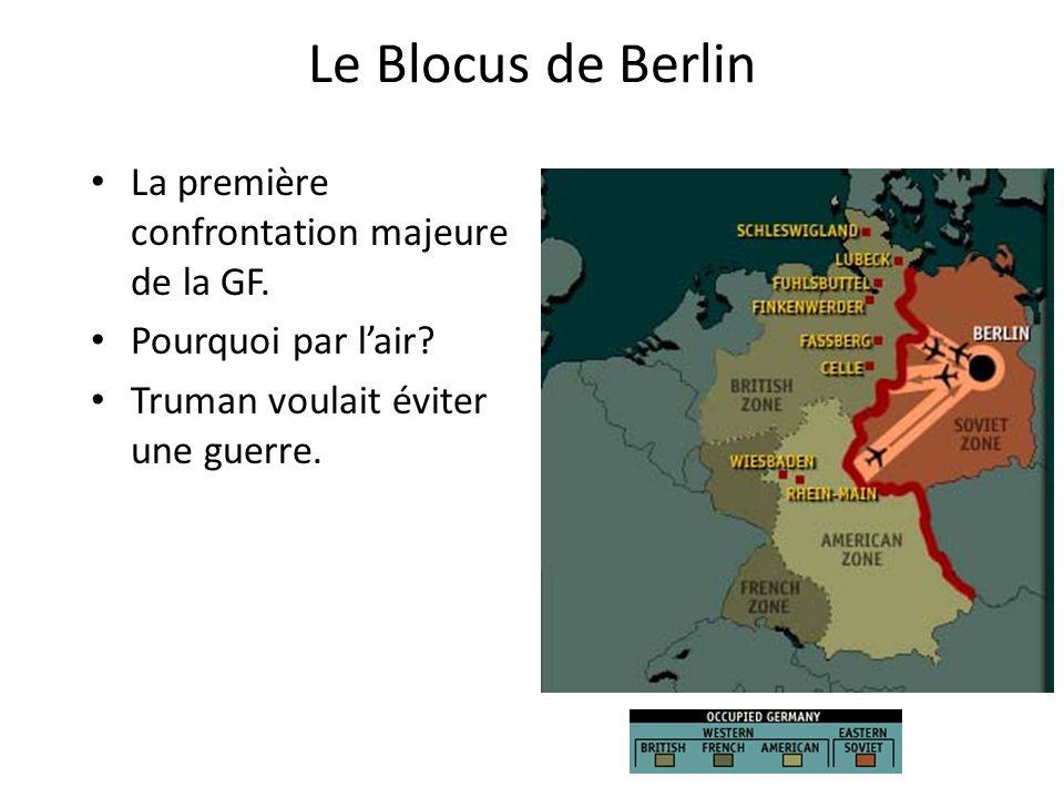 Le Blocus de Berlin La première confrontation majeure de la GF. Pourquoi par lair? Truman voulait éviter une guerre.