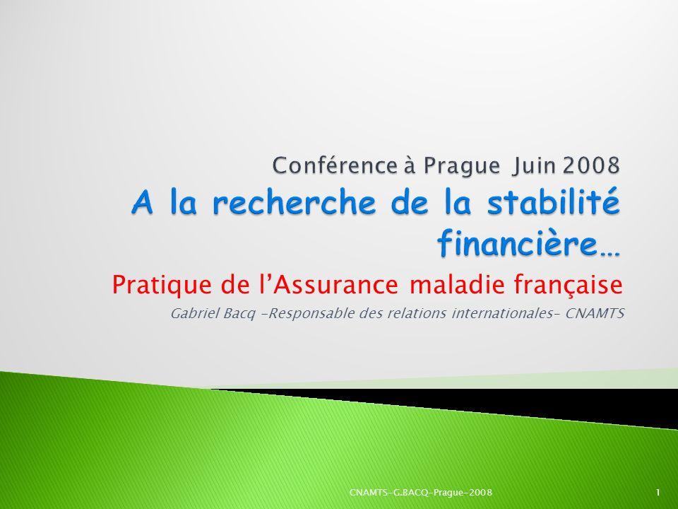 Pratique de lAssurance maladie française Gabriel Bacq -Responsable des relations internationales– CNAMTS 1CNAMTS-G.BACQ-Prague-2008