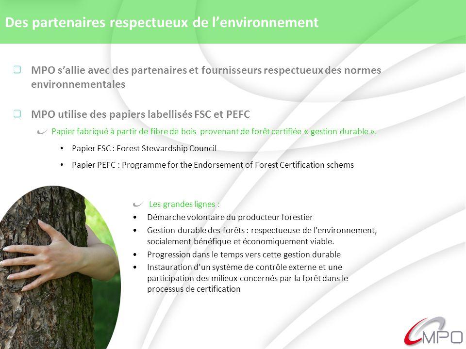 Des partenaires respectueux de lenvironnement MPO sallie avec des partenaires et fournisseurs respectueux des normes environnementales MPO utilise des papiers labellisés FSC et PEFC Papier fabriqué à partir de fibre de bois provenant de forêt certifiée « gestion durable ».
