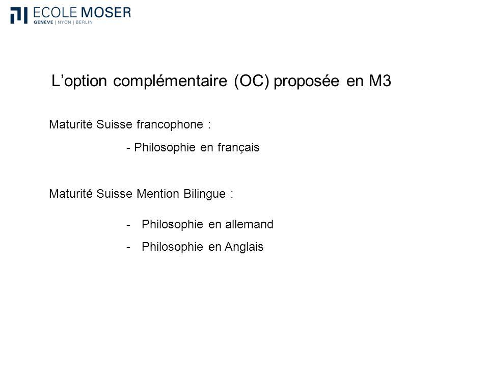 Loption complémentaire (OC) proposée en M3 Maturité Suisse francophone : Maturité Suisse Mention Bilingue : - Philosophie en français -Philosophie en allemand -Philosophie en Anglais