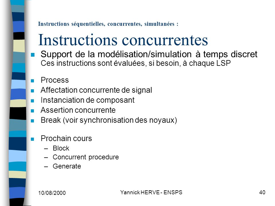 10/08/2000 Yannick HERVE - ENSPS40 Instructions séquentielles, concurrentes, simultanées : Instructions concurrentes n Support de la modélisation/simu