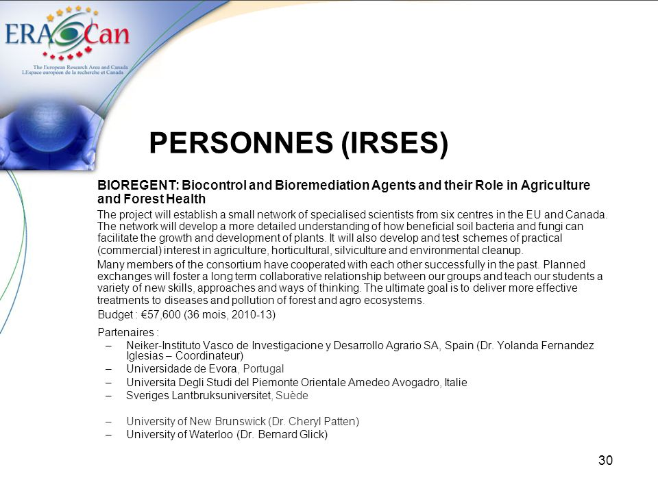30 PERSONNES (IRSES) BIOREGENT: Biocontrol and Bioremediation Agents and their Role in Agriculture and Forest Health The project will establish a smal