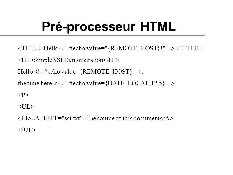 Hello Simple SSI Demonstration Hello, the time here is The source of this document Pré-processeur HTML