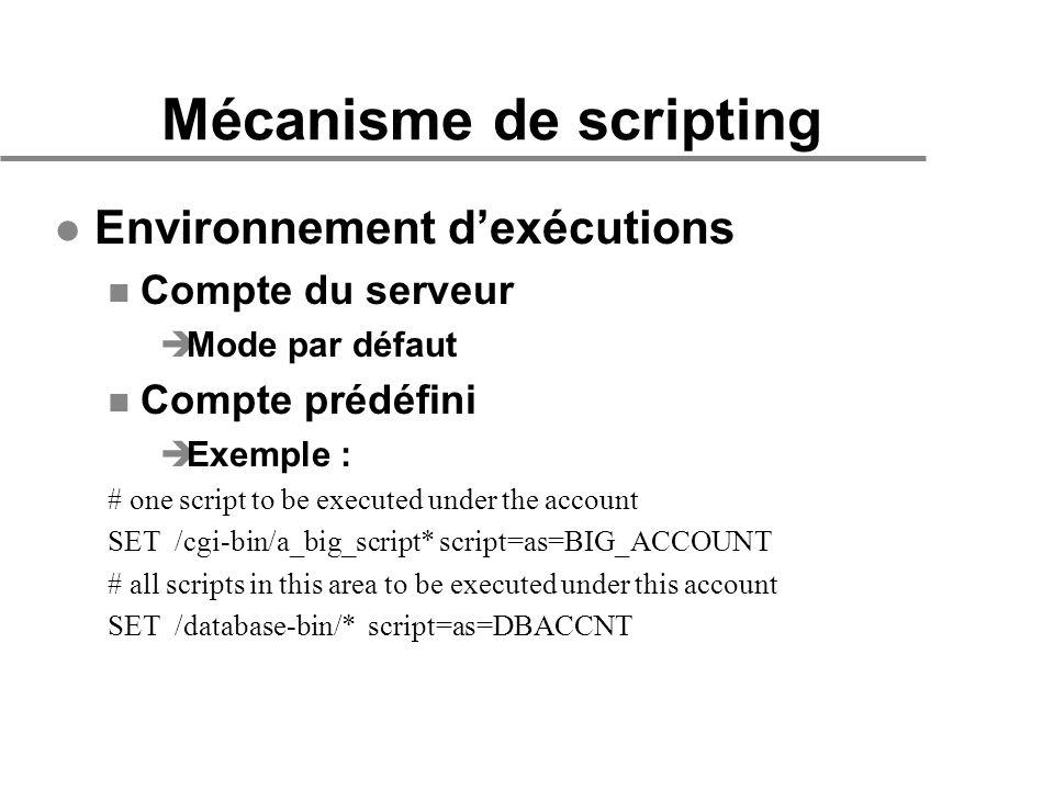 Mécanisme de scripting l Environnement dexécutions n Compte du serveur èMode par défaut n Compte prédéfini èExemple : # one script to be executed unde