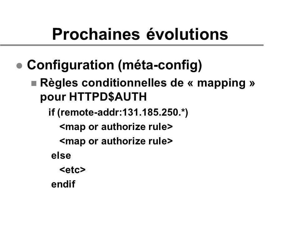 Prochaines évolutions l Configuration (méta-config) n Règles conditionnelles de « mapping » pour HTTPD$AUTH if (remote-addr:131.185.250.*) else endif