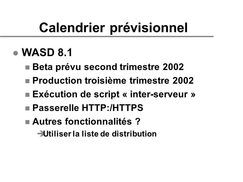 Calendrier prévisionnel l WASD 8.1 n Beta prévu second trimestre 2002 n Production troisième trimestre 2002 n Exécution de script « inter-serveur » n Passerelle HTTP:/HTTPS n Autres fonctionnalités .