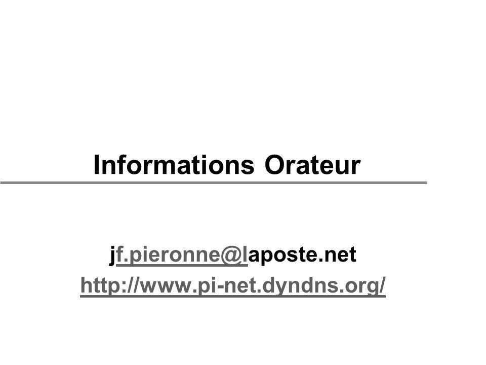 Informations Orateur jf.pieronne@laposte.netf.pieronne@l http://www.pi-net.dyndns.org/