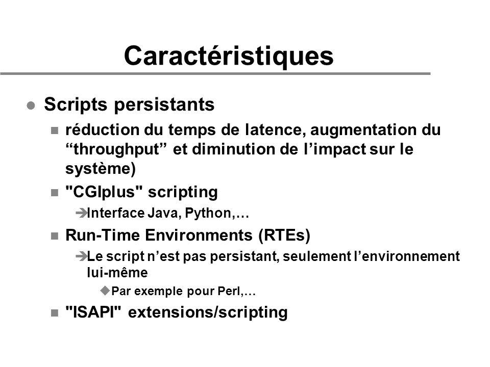 Caractéristiques l Scripts persistants n réduction du temps de latence, augmentation du throughput et diminution de limpact sur le système) n