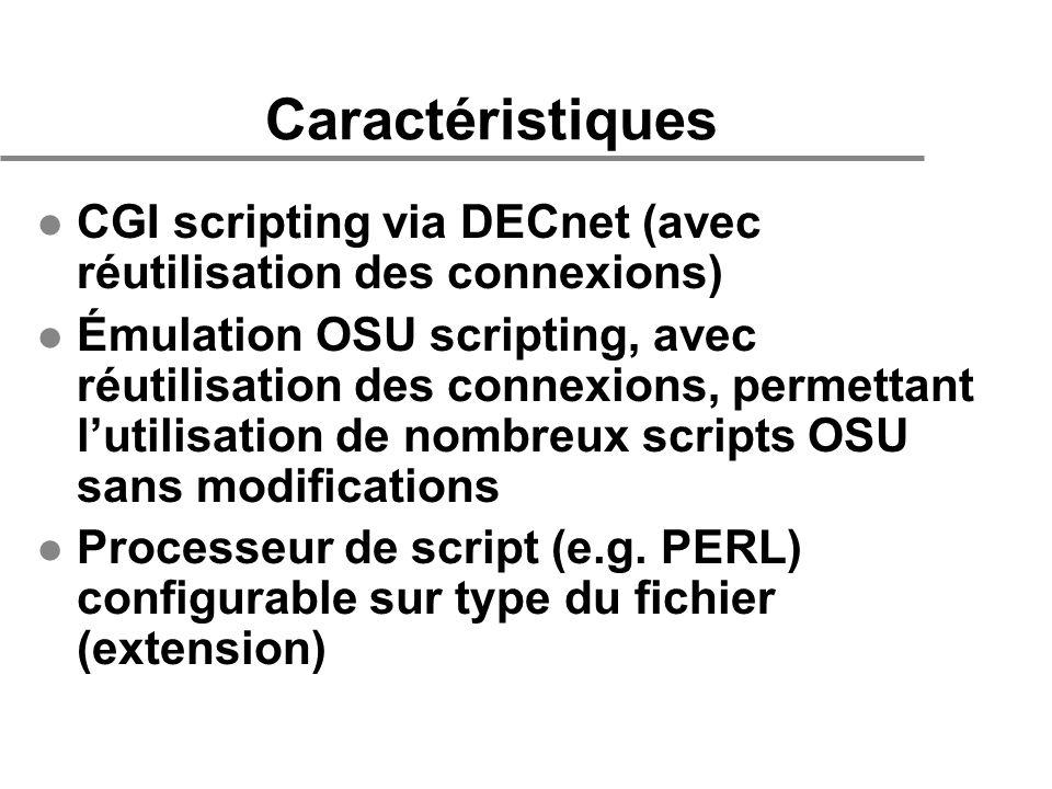 Caractéristiques l CGI scripting via DECnet (avec réutilisation des connexions) l Émulation OSU scripting, avec réutilisation des connexions, permettant lutilisation de nombreux scripts OSU sans modifications l Processeur de script (e.g.