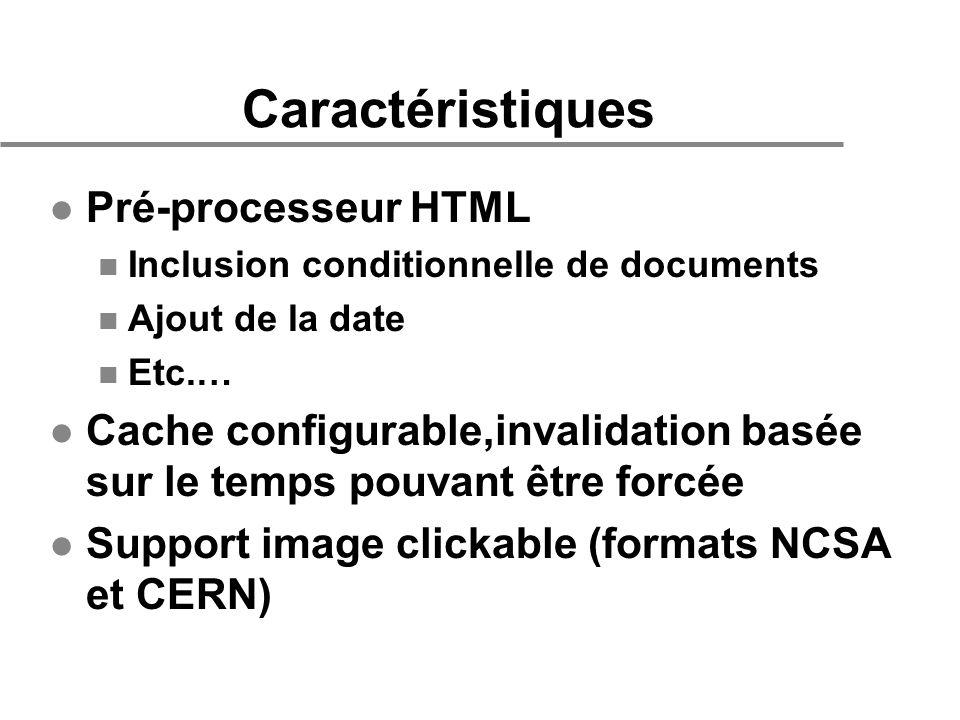 Caractéristiques l Pré-processeur HTML n Inclusion conditionnelle de documents n Ajout de la date n Etc.… l Cache configurable,invalidation basée sur le temps pouvant être forcée l Support image clickable (formats NCSA et CERN)