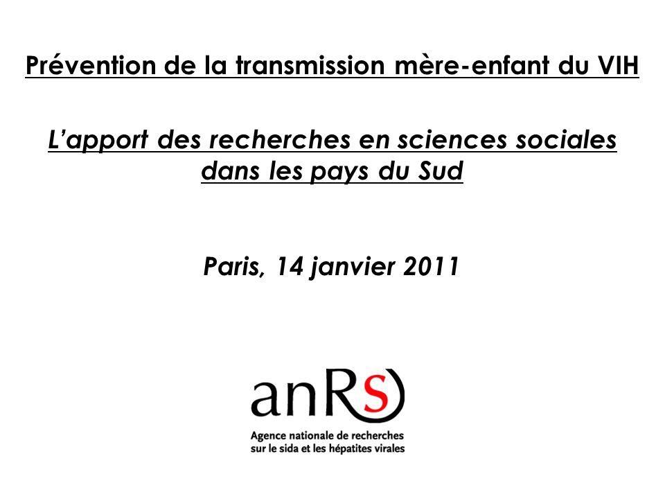 Prévention de la transmission mère-enfant du VIH Lapport des recherches en sciences sociales dans les pays du Sud Paris, 14 janvier 2011