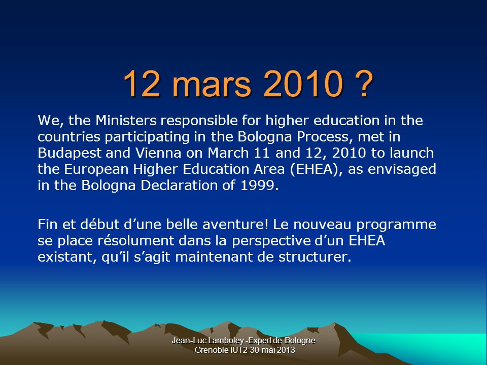 Jean-Luc Lamboley -Expert de Bologne -Grenoble IUT2 30 mai 2013 12 mars 2010 ? We, the Ministers responsible for higher education in the countries par