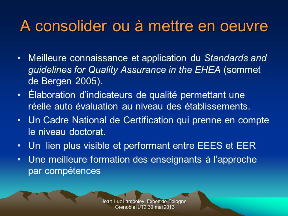 Jean-Luc Lamboley -Expert de Bologne -Grenoble IUT2 30 mai 2013 A consolider ou à mettre en oeuvre Meilleure connaissance et application du Standards