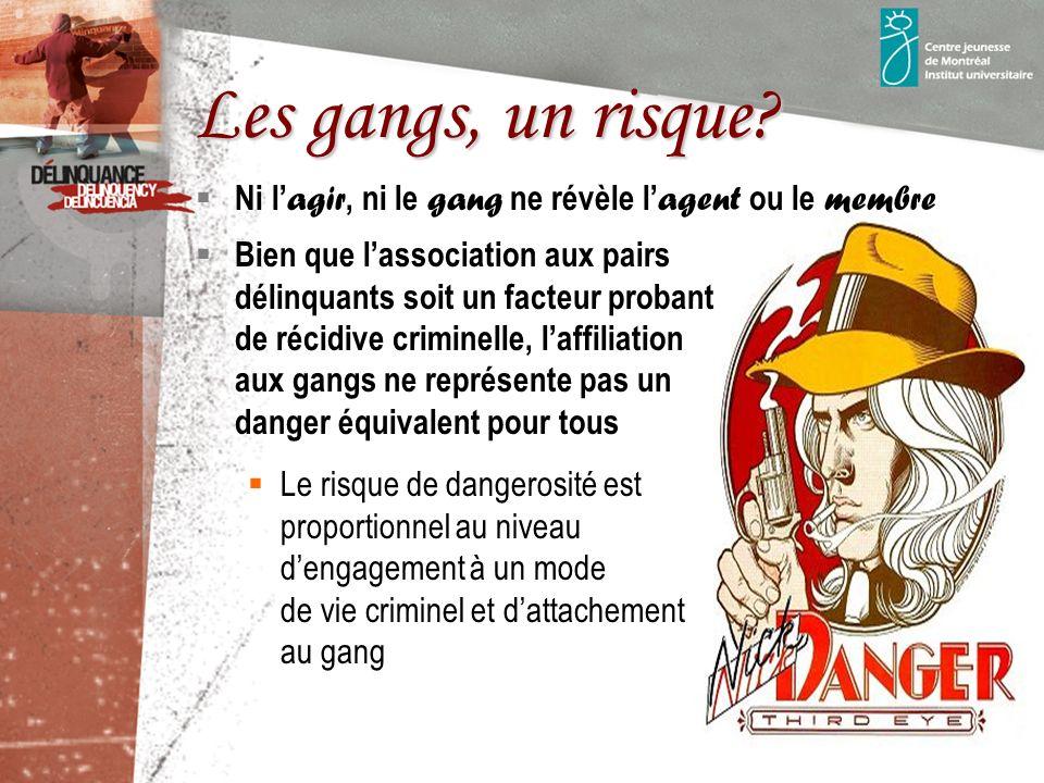 Les gangs, un risque.