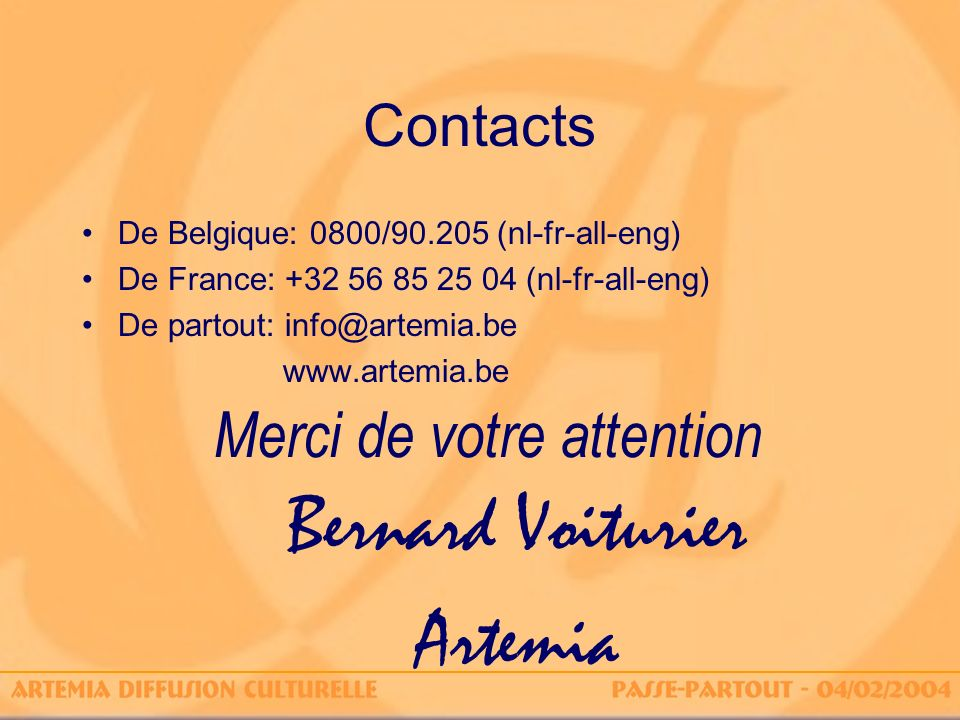 Contacts De Belgique: 0800/90.205 (nl-fr-all-eng) De France: +32 56 85 25 04 (nl-fr-all-eng) De partout: info@artemia.be www.artemia.be Merci de votre