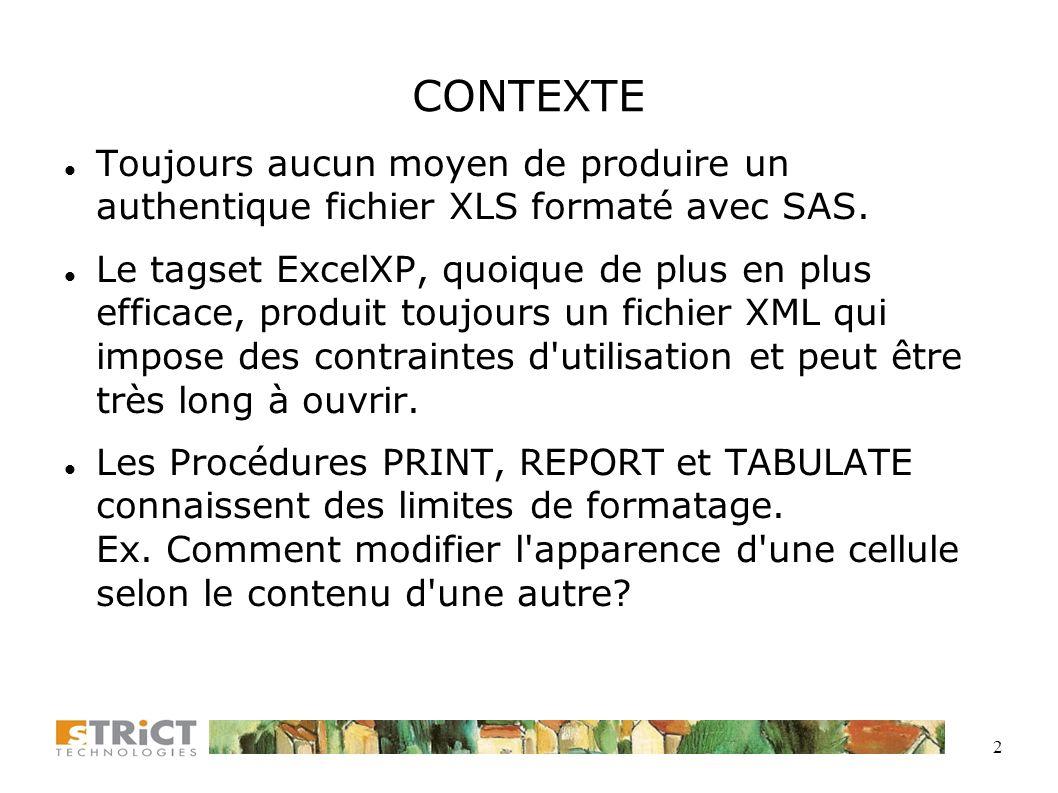 2 CONTEXTE Toujours aucun moyen de produire un authentique fichier XLS formaté avec SAS.