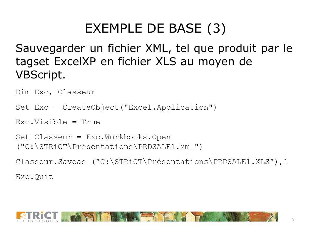 7 EXEMPLE DE BASE (3) Sauvegarder un fichier XML, tel que produit par le tagset ExcelXP en fichier XLS au moyen de VBScript.