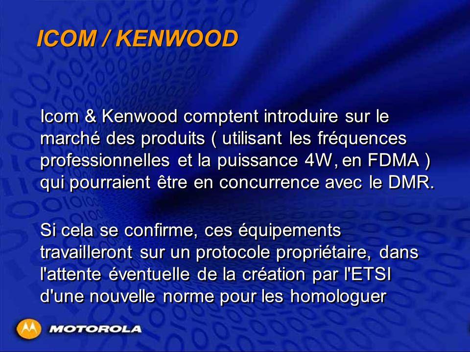 ICOM / KENWOOD Icom & Kenwood comptent introduire sur le marché des produits ( utilisant les fréquences professionnelles et la puissance 4W, en FDMA )