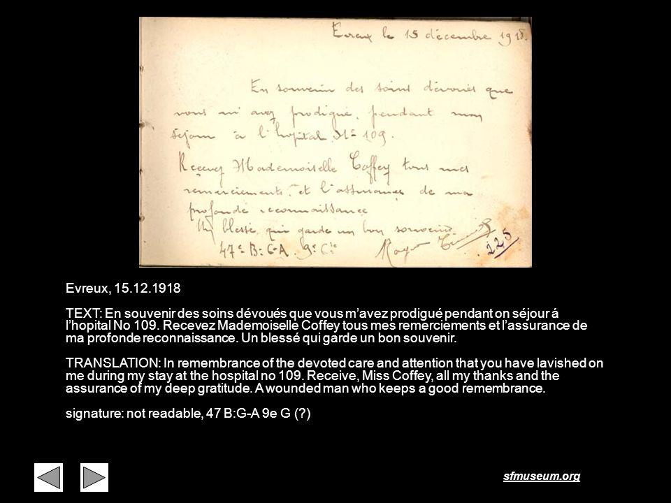 sfmuseum.org Page 9 Evreux, 15.12.1918 TEXT: En souvenir des soins dévoués que vous mavez prodigué pendant on séjour á lhopital No 109. Recevez Mademo